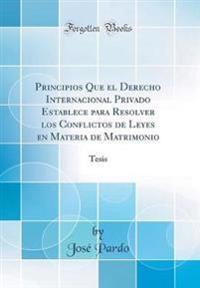 Principios Que El Derecho Internacional Privado Establece Para Resolver Los Conflictos de Leyes En Materia de Matrimonio