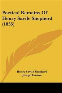 Poetical Remains of Henry Savile Shepherd