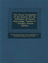 The Penny Cyclopaedia of the Society for the Diffusion of Useful Knowledge, Volume 17 - Primary Source Edition