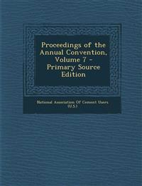 Proceedings of the Annual Convention, Volume 7 - Primary Source Edition
