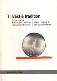 Tillväxt och tradition : perspektiv på Stockholms moderna ekonomiska historia