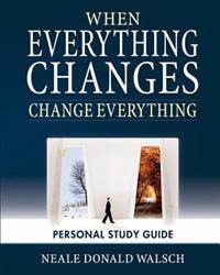 When Everything Changes, Change Everything: Workbook and Study Guide