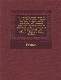 Archives Parlementaires De 1787 À 1860. Recueil Complet Des Débats Legislatifs & Politiques Des Chambres Françaises, Imprimé Sous La Direction De M. J