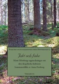 Jakt och fiske : Matti Mörtbergs uppteckningar om den skogsfinska kulturen
