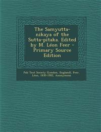 The Samyutta-nikaya of the Sutta-pitaka. Edited by M. Léon Feer