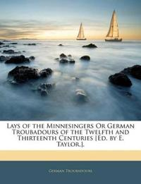 Lays of the Minnesingers Or German Troubadours of the Twelfth and Thirteenth Centuries [Ed. by E. Taylor.].