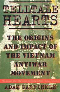 Telltale Hearts: The Origins and Impact of the Vietnam Anti-War Movement