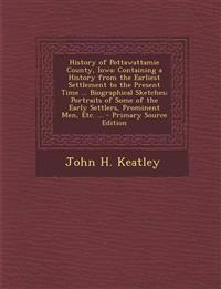 History of Pottawattamie County, Iowa: Containing a History from the Earliest Settlement to the Present Time ... Biographical Sketches; Portraits of S