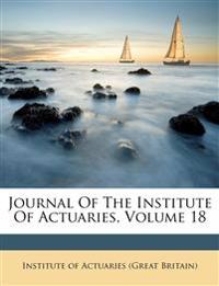 Journal Of The Institute Of Actuaries, Volume 18