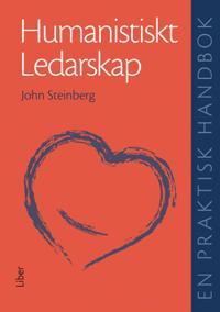 Humanistiskt ledarskap - En praktisk handbok