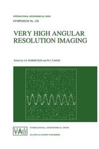 Very High Angular Resolution Imaging: Proceedings of the 158th Symposium of the International Astronomical Union, Held at the Women S College, Univers
