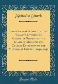 First Annual Report of the Woman's Division of Christian Service of the Board of Missions and Church Extension of the Methodist Church, 1940-1941 (Classic Reprint)