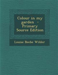 Colour in My Garden - Primary Source Edition