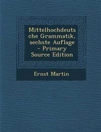 Mittelhochdeutsche Grammatik, Sechste Auflage - Primary Source Edition