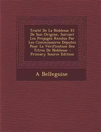 Traité De La Noblesse Et De Son Origine, Suivant Les Prejugez Rendus Par Les Commissaires Députez Pour La Vérification Des Titres De Noblesse - Primar