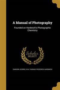 MANUAL OF PHOTOGRAPHY