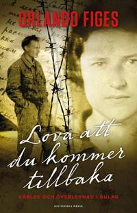 Lova att du kommer tillbaka : Kärlek och överlevnad i Gulag