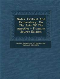 Notes, Critical And Explanatory, On The Acts Of The Apostles - Primary Source Edition