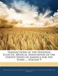 Transactions of the National Eclectic Medical Association of the United States of America for the Years ..., Volume 9