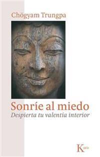 Sonrie al Miedo: Despierta Tu Valentia Interior = Smile at Fear
