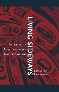 Living Sideways: Tricksters in American Indian Oral Traditions