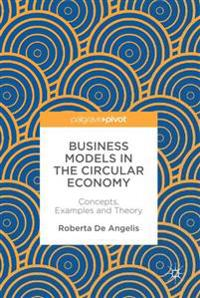 Business Models in the Circular Economy: Concepts, Examples and Theory
