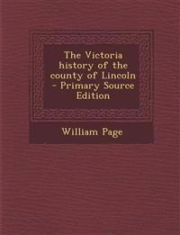 The Victoria history of the county of Lincoln  - Primary Source Edition