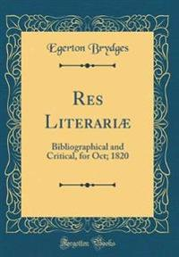 Res Literariae, Bibliographical and Critical, for Oct. 1820 (Classic Reprint)