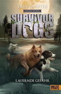 Survivor Dogs II 04 - Dunkle Spuren. Lauernde Gefahr
