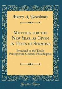 Mottoes for the New Year, as Given in Texts of Sermons