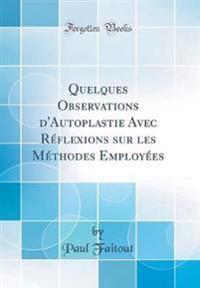 Quelques Observations d'Autoplastie Avec R flexions Sur Les M thodes Employ es (Classic Reprint)