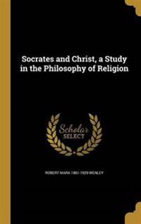 SOCRATES & CHRIST A STUDY IN T