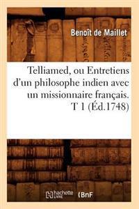 Telliamed, Ou Entretiens D'Un Philosophe Indien Avec Un Missionnaire Francais. T 1 (Ed.1748)