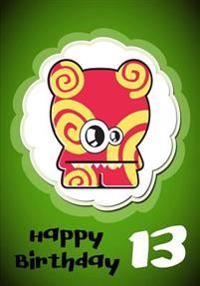 Happy Birthday 13: Keepsake Journal Notebook Space for Best Wishes, Messages & Doodling V13