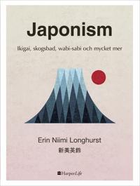 Japonism : ikigai, skogsbad, wabi-sabi och mycket mer