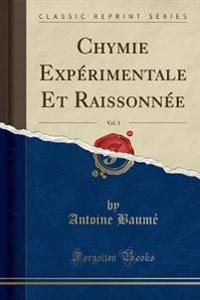 Chymie Exp rimentale Et Raissonn e, Vol. 3 (Classic Reprint)