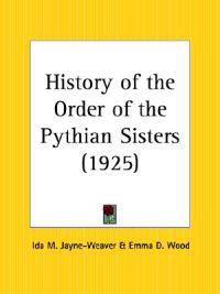 History of the Order of the Pythian Sisters 1925