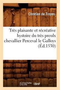 Tr�s Plaisante Et R�cr�ative Hystoire Du Tr�s Preulx Chevallier Perceval Le Galloys (�d.1530)