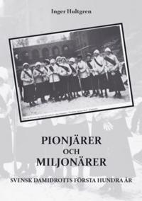 Pionjärer och miljonärer : Svensk damidrotts första hundra år