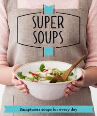 Super soups - sumptuous soups for every day
