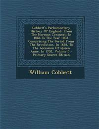 Cobbett's Parliamentary History Of England: From The Norman Conquest, In 1066 To The Year 1803. Comprising The Period From The Revolution, In 1688, To