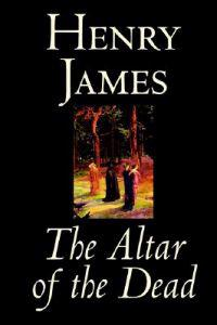 The Altar of the Dead by Henry James, Fiction, Classics, Literary