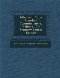 Minutes of the Aqueduct Commissioners, Volume 10 - Primary Source Edition