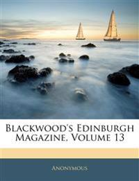 Blackwood's Edinburgh Magazine, Volume 13