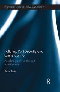 Policing, Port Security and Crime Control: An Ethnography of the Port Securityscape