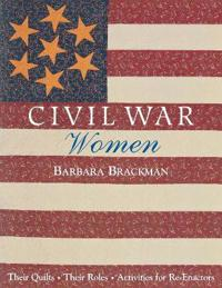 Civil War Women. Their Quilts, Their Roles & Activities for Re-Enactors - Print on Demand Edition