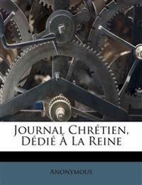 Journal Chrétien, Dédié À La Reine