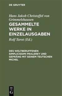 Gesammelte Werke in Einzelausgaben, Des Weltberuffenen Simplicissimi Pralerey Und Gepr ng Mit Seinem Teutschen Michel