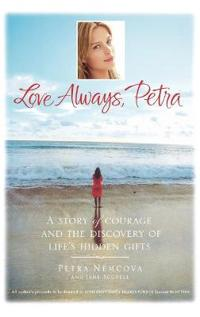 Love Always, Petra: A Story of Courage and the Discovery of Life's Hidden Gifts