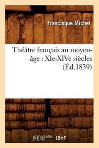 Theatre Francais Au Moyen-Age: XIE-Xive Siecles (Ed.1839)